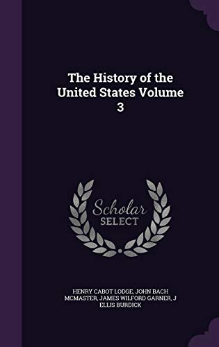 The History of the United States Volume: Henry Cabot Lodge;