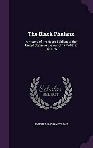 9781346664309: The Black Phalanx: A History of the Negro Soldiers of the United States in the war of 1775-1812, 1861-'65