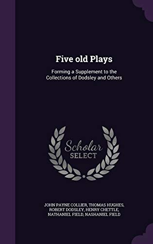 9781346664576: Five old Plays: Forming a Supplement to the Collections of Dodsley and Others