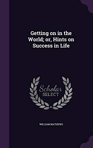 9781346672014: Getting on in the World; or, Hints on Success in Life
