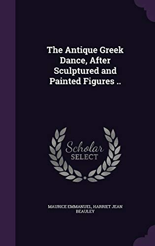 9781346678085: The Antique Greek Dance, After Sculptured and Painted Figures ..