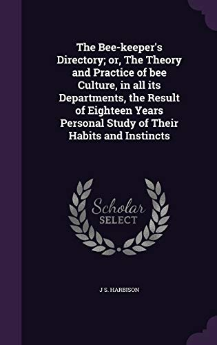 9781346686592: The Bee-Keeper's Directory; Or, the Theory and Practice of Bee Culture, in All Its Departments, the Result of Eighteen Years Personal Study of Their Habits and Instincts