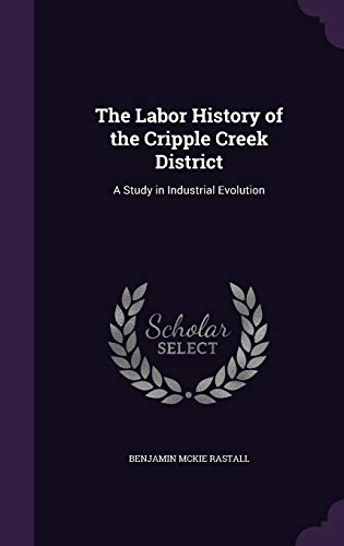 9781346694993: The Labor History of the Cripple Creek District: A Study in Industrial Evolution
