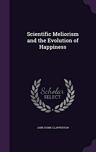 9781346701653: Scientific Meliorism and the Evolution of Happiness