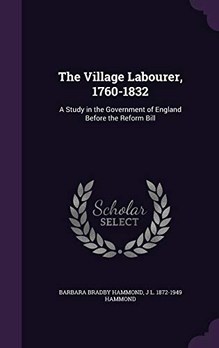 9781346706887: The Village Labourer, 1760-1832: A Study in the Government of England Before the Reform Bill