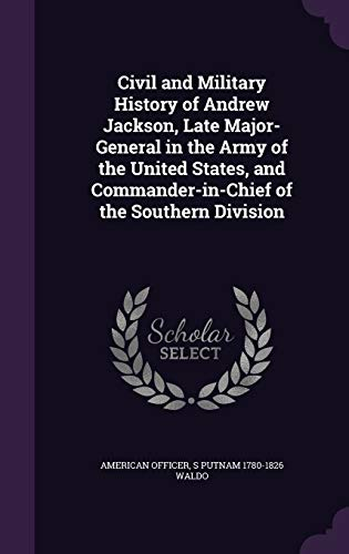 9781346714301: Civil and Military History of Andrew Jackson, Late Major-General in the Army of the United States, and Commander-in-Chief of the Southern Division