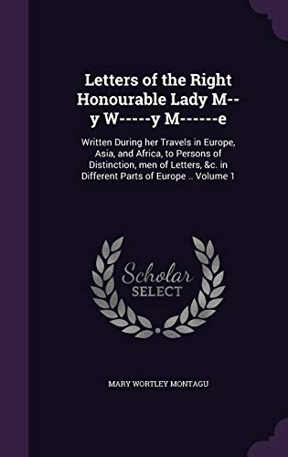 9781346720913: Letters of the Right Honourable Lady M-y W-y M-e: Written During her Travels in Europe, Asia, and Africa, to Persons of Distinction, men of &c. in Different Parts of Europe Volume 1
