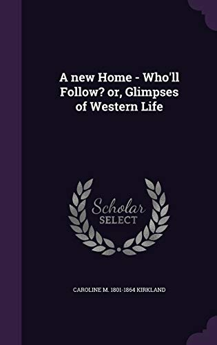 9781346723969: A new Home - Who'll Follow? or, Glimpses of Western Life