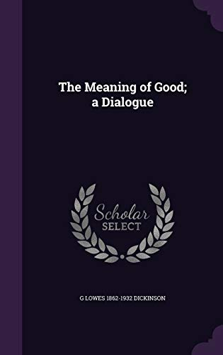 9781346725857: The Meaning of Good; a Dialogue