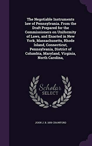 9781346726779: The Negotiable Instruments law of Pennsylvania. From the Draft Prepared for the Commissioners on Uniformity of Laws, and Enacted in New York, ... Columbia, Maryland, Virginia, North Carolina,