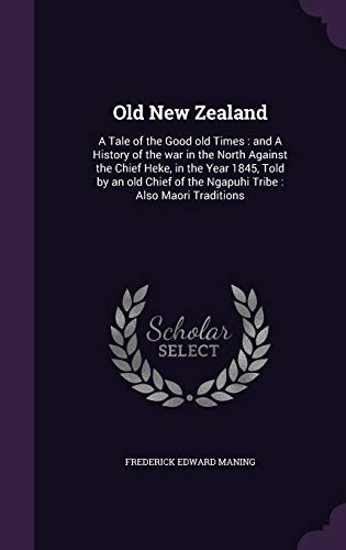 9781346731391: Old New Zealand: A Tale of the Good old Times : and A History of the war in the North Against the Chief Heke, in the Year 1845, Told by an old Chief of the Ngapuhi Tribe : Also Maori Traditions