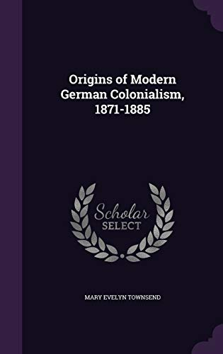 9781346731674: Origins of Modern German Colonialism, 1871-1885