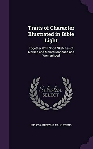 9781346742533: Traits of Character Illustrated in Bible Light: Together With Short Sketches of Marked and Marred Manhood and Womanhood