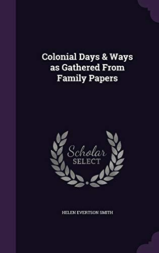 9781346744667: Colonial Days & Ways as Gathered From Family Papers