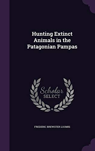 9781346748399: Hunting Extinct Animals in the Patagonian Pampas