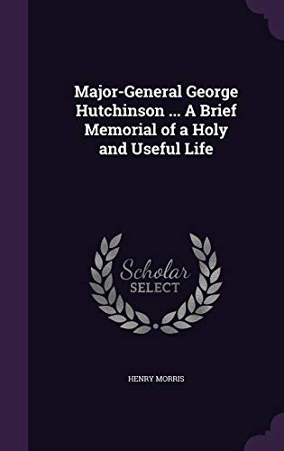9781346752716: Major-General George Hutchinson ... A Brief Memorial of a Holy and Useful Life