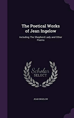 9781346779461: The Poetical Works of Jean Ingelow: Including The Shepherd Lady and Other Poems