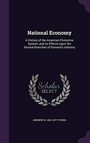 9781346780207: National Economy: A History of the American Protective System, and its Effects Upon the Several Branches of Domestic Industry