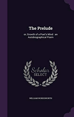 9781346780962: The Prelude: or, Growth of a Poet's Mind : an Autobiographical Poem
