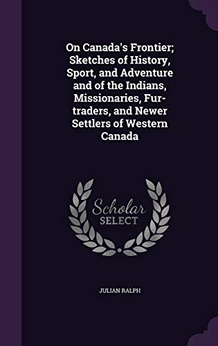 9781346782492: On Canada's Frontier; Sketches of History, Sport, and Adventure and of the Indians, Missionaries, Fur-traders, and Newer Settlers of Western Canada