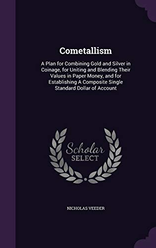 9781346792392: Cometallism: A Plan for Combining Gold and Silver in Coinage, for Uniting and Blending Their Values in Paper Money, and for Establishing A Composite Single Standard Dollar of Account