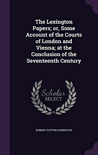 9781346807522: The Lexington Papers; or, Some Account of the Courts of London and Vienna; at the Conclusion of the Seventeenth Century