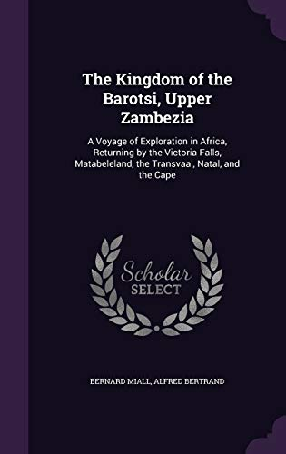 9781346815527: The Kingdom of the Barotsi, Upper Zambezia: A Voyage of Exploration in Africa, Returning by the Victoria Falls, Matabeleland, the Transvaal, Natal, and the Cape