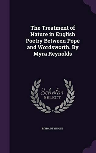 9781346818108: The Treatment of Nature in English Poetry Between Pope and Wordsworth. By Myra Reynolds