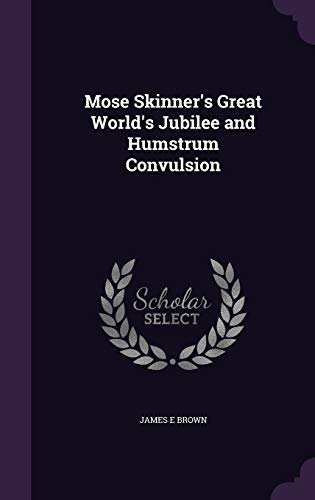 9781346826097: Mose Skinner's Great World's Jubilee and Humstrum Convulsion