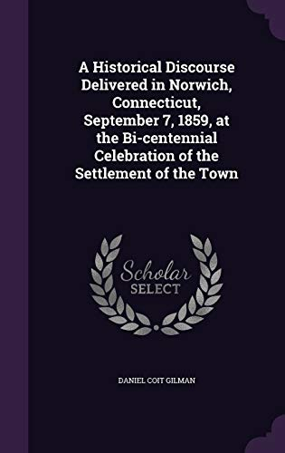 9781346830018: A Historical Discourse Delivered in Norwich, Connecticut, September 7, 1859, at the Bi-centennial Celebration of the Settlement of the Town