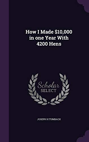 9781346833057: How I Made $10,000 in one Year With 4200 Hens