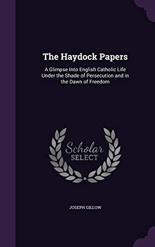 9781346847689: The Haydock Papers: A Glimpse Into English Catholic Life Under the Shade of Persecution and in the Dawn of Freedom
