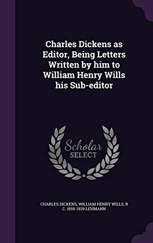 Charles Dickens as Editor, Being Letters Written: Charles Dickens, William