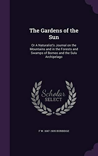 9781346857169: The Gardens of the Sun: Or A Naturalist's Journal on the Mountains and in the Forests and Swamps of Borneo and the Sulu Archipelago