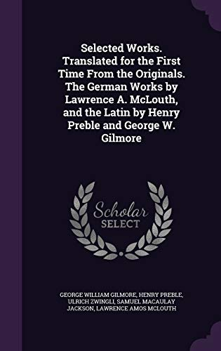 9781346872834: Selected Works. Translated for the First Time From the Originals. The German Works by Lawrence A. McLouth, and the Latin by Henry Preble and George W. Gilmore