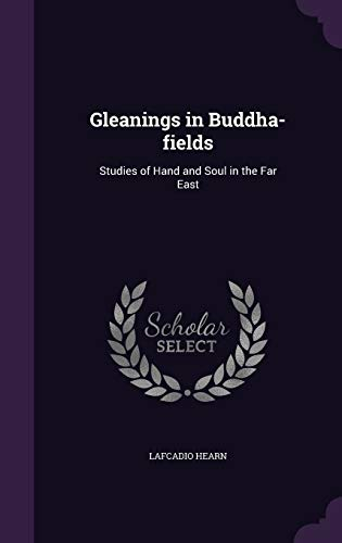 9781346874203: Gleanings in Buddha-fields: Studies of Hand and Soul in the Far East
