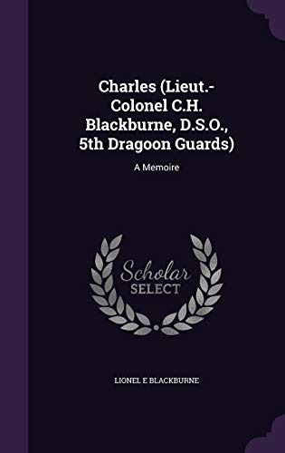 9781346883786: Charles (Lieut.-Colonel C.H. Blackburne, D.S.O., 5th Dragoon Guards): A Memoire