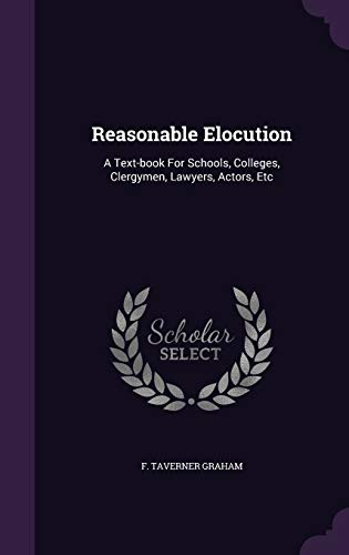 9781346893037: Reasonable Elocution: A Text-book For Schools, Colleges, Clergymen, Lawyers, Actors, Etc