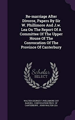 9781346895482: Re-marriage After Divorce, Papers By Sir W. Phillimore And J.w. Lea On The Report Of A Committee Of The Upper House Of The Convocation Of The Province Of Canterbury