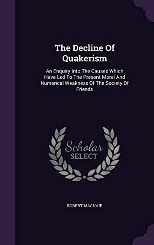 9781346909899: The Decline Of Quakerism: An Enquiry Into The Causes Which Have Led To The Present Moral And Numerical Weakness Of The Society Of Friends