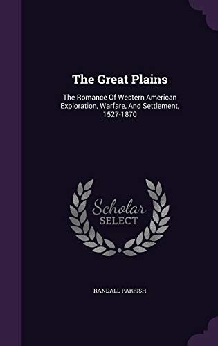 9781346914800: The Great Plains: The Romance Of Western American Exploration, Warfare, And Settlement, 1527-1870
