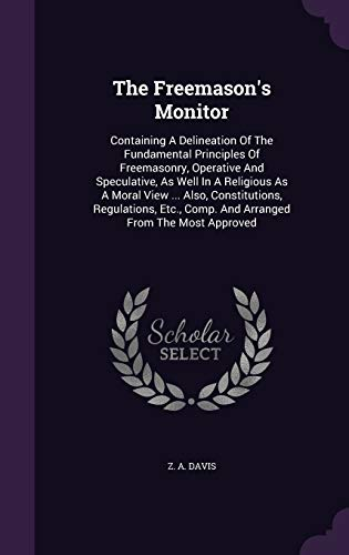 9781346915845: The Freemason's Monitor: Containing A Delineation Of The Fundamental Principles Of Freemasonry, Operative And Speculative, As Well In A Religious As A ... Comp. And Arranged From The Most Approved