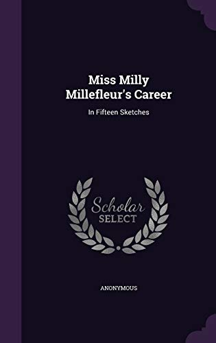 Miss Milly Millefleur's Career: In Fifteen Sketches