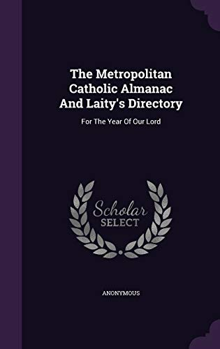 The Metropolitan Catholic Almanac And Laity's Directory: Anonymous