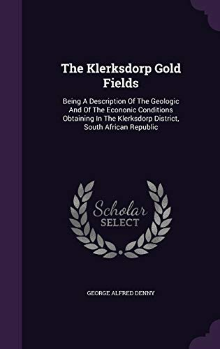 The Klerksdorp Gold Fields: Being a Description: George Alfred Denny