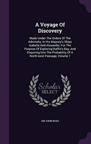 9781346940236: A Voyage Of Discovery: Made Under The Orders Of The Admiralty, In His Majesty's Ships Isabella And Alexander, For The Purpose Of Exploring Baffin's ... Probability Of A North-west Passage, Volume 1