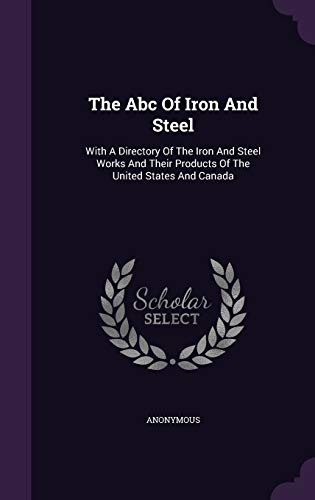 9781346951935: The Abc Of Iron And Steel: With A Directory Of The Iron And Steel Works And Their Products Of The United States And Canada