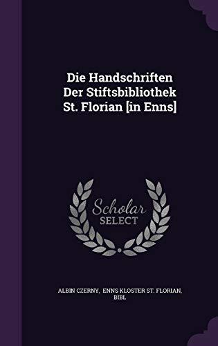 Die Handschriften Der Stiftsbibliothek St. Florian [in Enns]: Albin Czerny