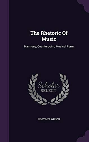 9781346972343: The Rhetoric Of Music: Harmony, Counterpoint, Musical Form
