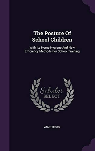 9781346972398: The Posture Of School Children: With Its Home Hygiene And New Efficiency Methods For School Training